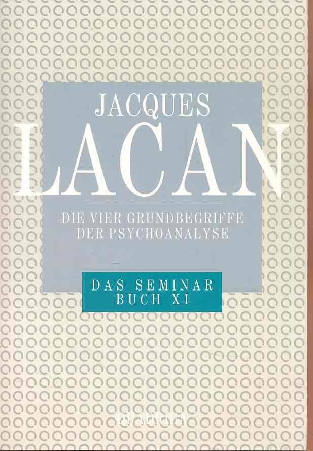 Die vier Grundbegriffe der Psychoanalyse. Das Seminar Buch 11 = (1964). Textherstellung durch Jacques-Alain Miller. Übers. von Norbert Haas - Lacan, Jacques