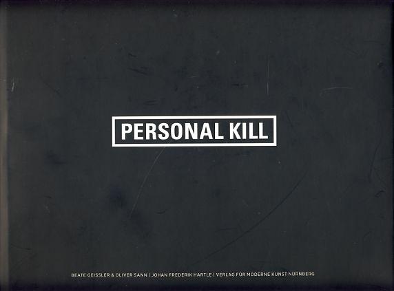 Personal kill. [Fotografien]. Text: Johan Frederik Hartle. - Geissler, Beate und Oliver Sann