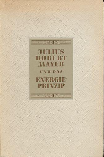 Robert Mayer und das Energieprinzip 1842-1942. Gedenkschrift: Pietsch, Erich und