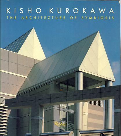Kisho Kurokawa. The Architecture of Symbiosis.: Kurokawa, Kisho: