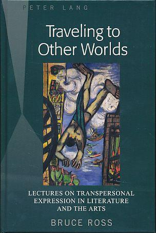 Traveling to Other Worlds. Lectures on Transpersonal Expression in Literature and the Arts.: Ross, ...