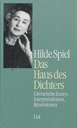 Das Haus des Dichters. Literarische Essays, Interpretationen, Rezensionen. Zsgest. und hrsg. von Hans A. Neunzig - Spiel, Hilde