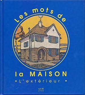 Les mots de la maison. L'exterieur.: Culot, Maurice, Sophie de Bellefroid und Bernard de ...
