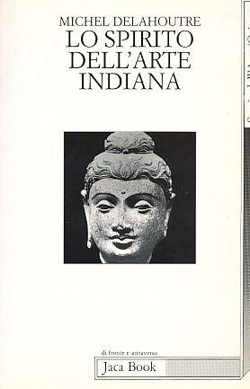 Lo Spirito dell'Arte Indiana.: Delahoutre, Michel: