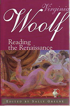 Virginia Woolf. Reading the Renaissance.: Greene (ed.), Sally: