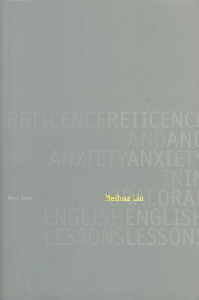 Reticence and anxiety in oral English lessons.: Liu, Meihua: