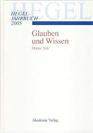 Glauben und Wissen. Dritter Teil. Hegel-Jahrbuch 2005.: Arndt, Andreas, Karol