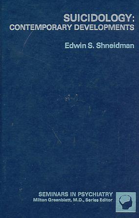 Suicidology: Contemporary Developments. Foreword by Milton Greenblatt.: Shneidman, Edwin S.