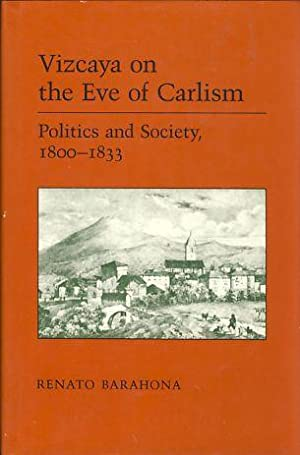 Vizcaya on the Eve of Carlism. Politics and Society, 18ßß - 1833. The Basque Series.