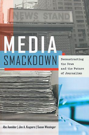 Media Smackdown : Deconstructing the News and the Future of Journalism.