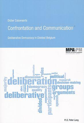 Confrontation and communication. Deliberative democracy in divided Belgium. Series applied partic...
