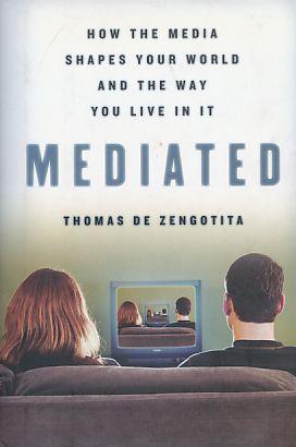 Mediated.: Zengotita, Thomas de: