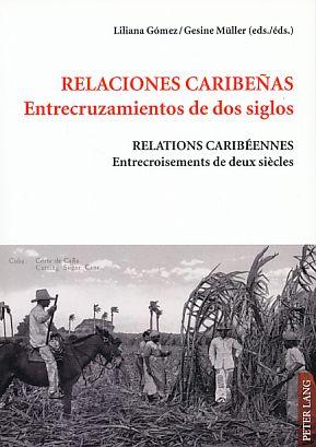 Relaciones caribenas. Entrecruzamientos de dos siglos.: Gómez, Liliana und