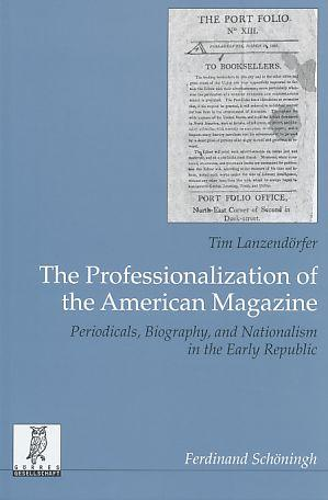 The professionalization of the American magazine. Periodicals, biography, and nationalism in the ...