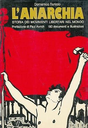 L'Anarchia. Storia dei Movimenti libertari nel mondo.: Tarizzo, Domenico: