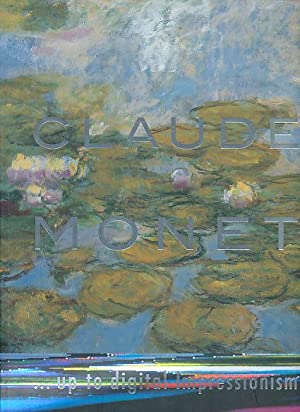 Claude Monet . up to digital impressionism: exhibition: 28 March - 4 August, 2002. Translated fro...