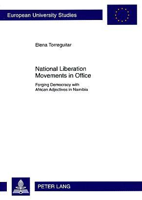 National Liberation Movements in Office. Forging Democracy with African Adjectives in Namibia. Eu...