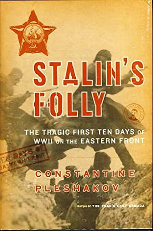 Stalin's folly. The tragic first ten days of World War II on the Eastern front.