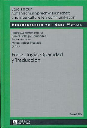 Fraseología, Opacidad y Traducción. Studien zur romanischen: Mogorrón Huerta, Pedro,