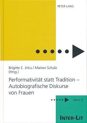 Performativität statt Tradition - autobiografische Diskurse von: Jirku, Brigitte E.