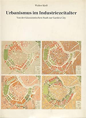 Urbanismus im Industriezeitalter. Von der klassizistischen Stadt zur Garden City.: Kieß, Walter: