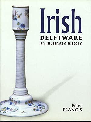 Irish delftware. An illustrated history.: Francis, Peter: