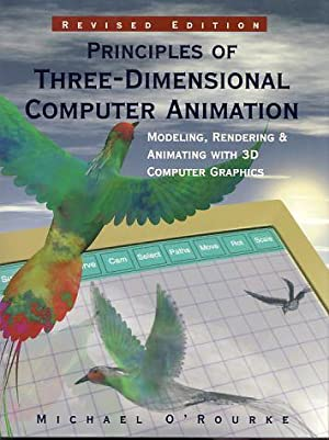 Principles of Three-Dimensional Computer Animation. Modeling, Rendering,: O'Rourke, Michael: