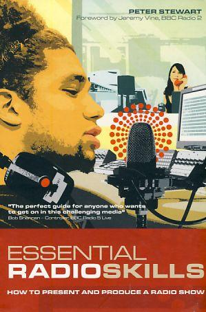 Essential Radio Skills. How to present and produce a Radio Show.