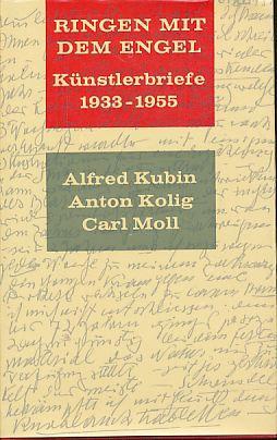 Ringen mit dem Engel. Künstlerbriefe 1933-1955. Alfred: Kubin, Alfred, Anton
