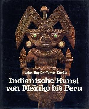 Indianische Kunst von Mexiko bis Peru. Dt.: Boglár, Lajos und