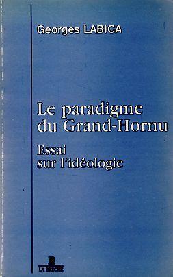 Le paradigme du Grand-Hornu. Essai sur l'idéologie.: Labica, Georges: