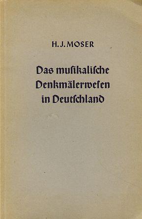 Das musikalische Denkmälerwesen in Deutschland. Musikwissenschaftliche Arbeiten: Moser, Hans Joachim: