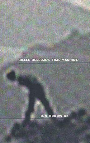 Gilles Deleuze's time machine.: Rodowick, David Norman: