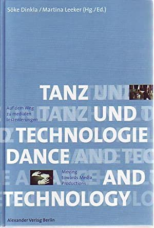 Tanz und Technologie. Auf dem Weg zu medialen Inszenierungen. Dance and Technology. Moving toward...