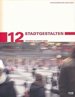 StadtGestalten. Visionen, Allianzen, Wege. Stadtentwicklung und Denkmalpflege 12.: Sulzer, Jürg (Hg...