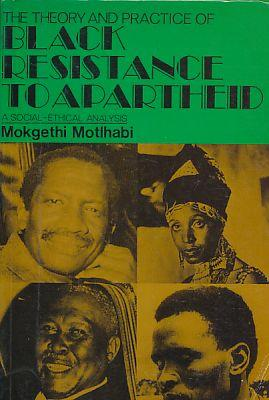 The Theory and Practice of Black Resistance to Apartheid. A Social-Ethical Analysis.