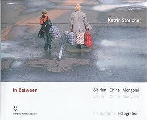In between. Sibirien, China, Mongolei.Fotografien. Mit einem: Streicher, Katrin: