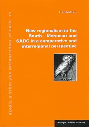 New regionalism in the South - Mercosur and SADC in a comparative and interregional perspective.
