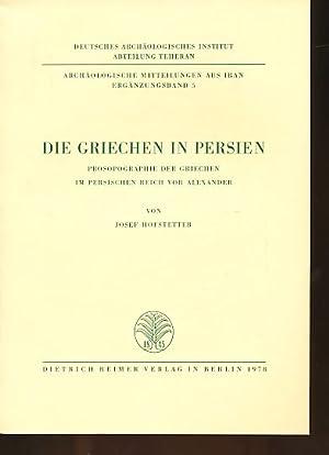 Die Griechen in Persien. Prosopographie der Griechen im Persischen Reich vor Alexander. ...