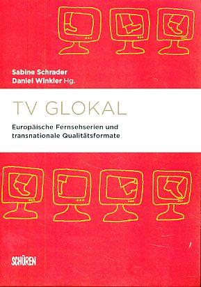 TV Glokal. Europäische Fernsehserien und transnationale Qualitätsformate. Marburger Schriften zur ...