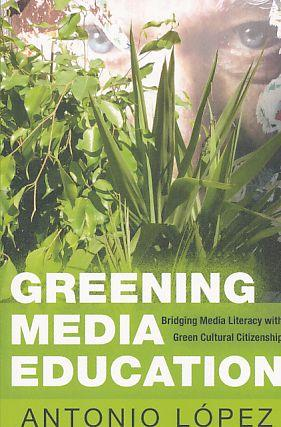 Greening media education : bridging media literacy with green cultural citizenship. Minding the m...