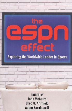 The ESPN effect : exploring the worldwide leader in sports.