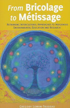 From bricolage to métissage : rethinking intercultural approaches to indigenous environmental edu...