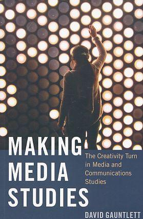 Making media studies : the creativity turn in media and communications studies. Digital formation...