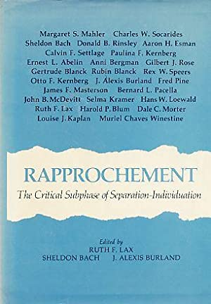 Rapprochement. The Critical Subphase of Separation-Individuation.: Lax, Ruth F.