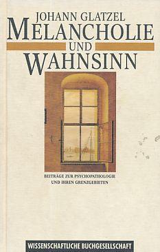 Melancholie und Wahnsinn. Beiträge zur Psychopathologie und: Glatzel, Johann: