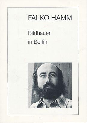 Falko Hamm. Bildhauer in Berlin.: Hamm, Falko: