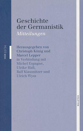 Mitteilungen. 33/34. 2008. Geschichte der Germanistik.: König, Christoph (Hrsg.)