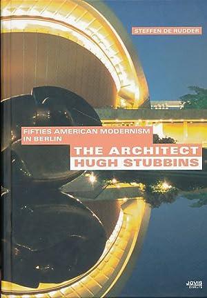 The Architect Hugh Stubbins. Fifties American Modernism: Rudder, Steffen de: