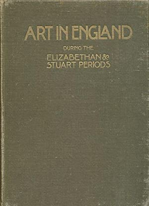 Art in England during the Elizabethan and Stuart Periods. Illustrations . by Wilfrid Ball, Harry ...